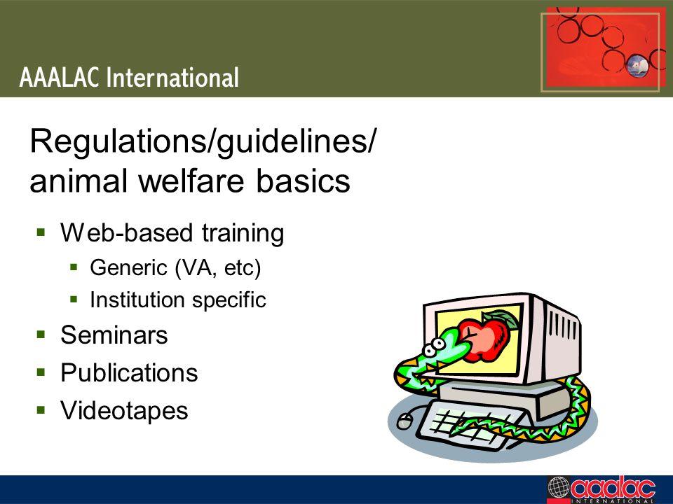 Regulations/guidelines/ animal welfare basics Web-based training Generic (VA, etc) Institution specific Seminars Publications Videotapes