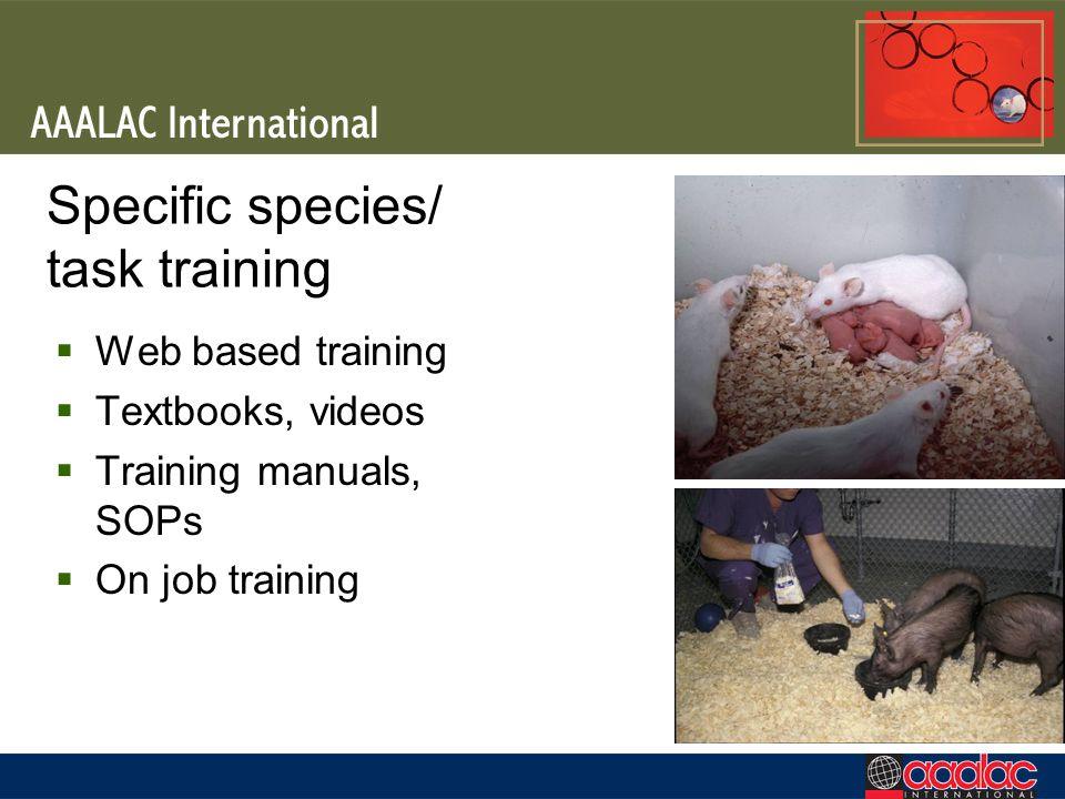 Specific species/ task training Web based training Textbooks, videos Training manuals, SOPs On job training