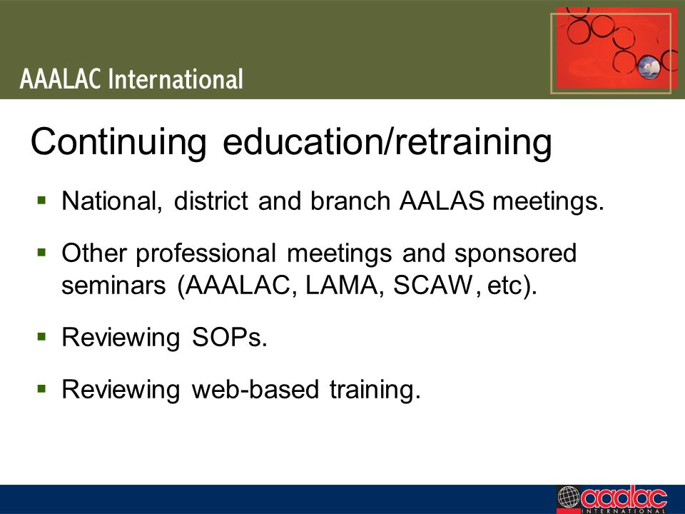 Continuing education/retraining National, district and branch AALAS meetings. Other professional meetings and sponsored seminars (AAALAC, LAMA, SCAW,