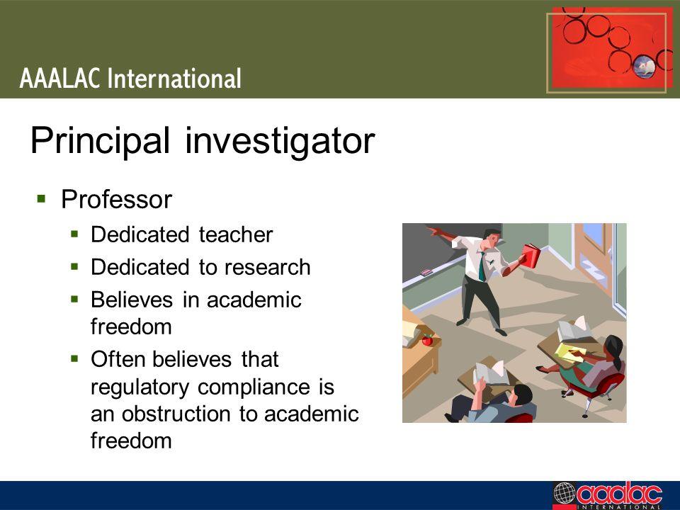 Principal investigator Professor Dedicated teacher Dedicated to research Believes in academic freedom Often believes that regulatory compliance is an