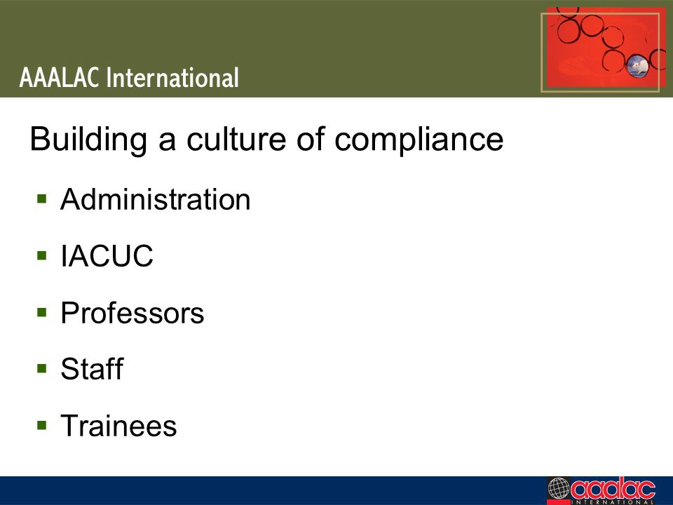 Building a culture of compliance Administration IACUC Professors Staff Trainees
