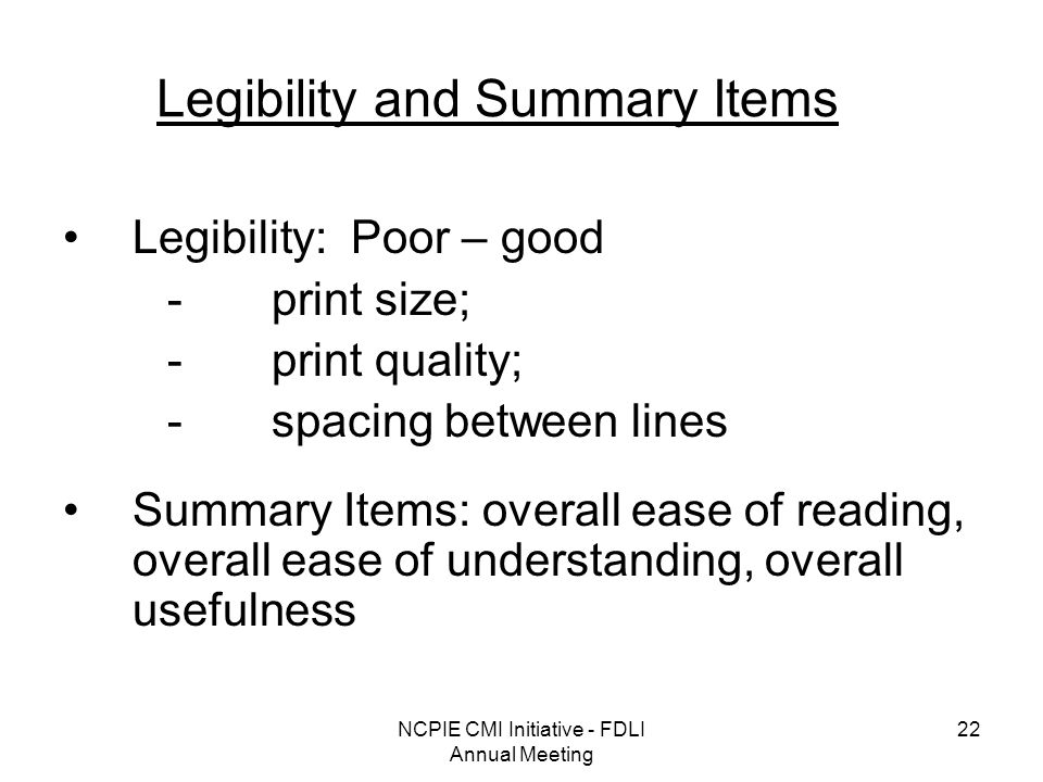 NCPIE CMI Initiative - FDLI Annual Meeting 22 Legibility and Summary Items Legibility: Poor – good -print size; -print quality; -spacing between lines Summary Items: overall ease of reading, overall ease of understanding, overall usefulness