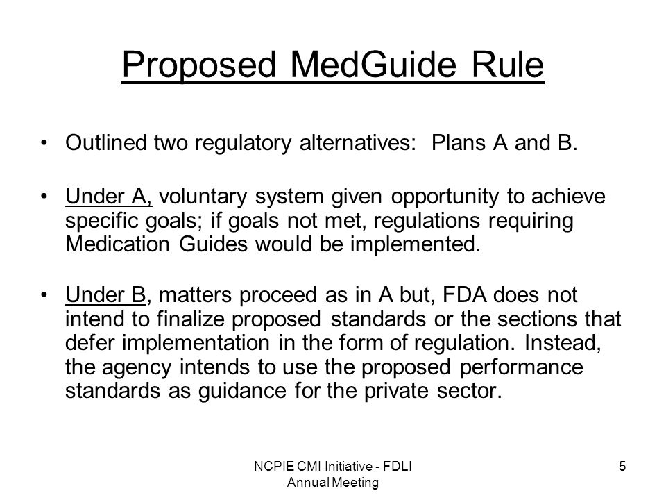 NCPIE CMI Initiative - FDLI Annual Meeting 5 Proposed MedGuide Rule Outlined two regulatory alternatives: Plans A and B.