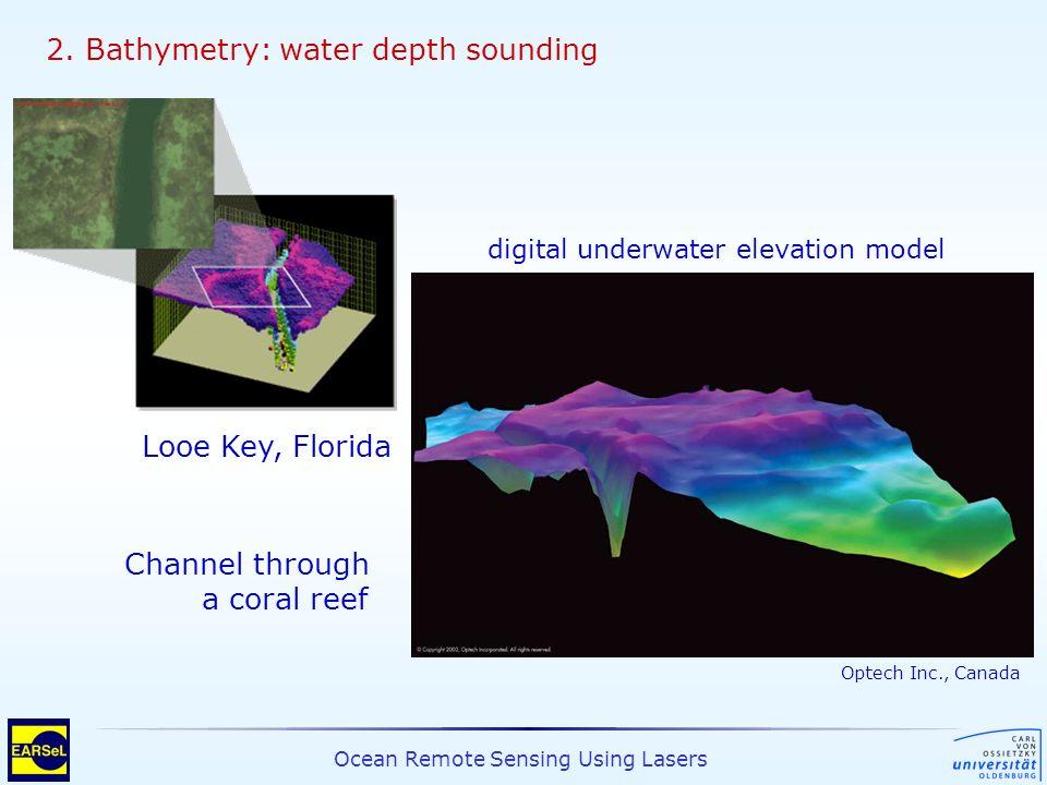 Ocean Remote Sensing Using Lasers Looe Key, Florida digital underwater elevation model Optech Inc., Canada 2. Bathymetry: water depth sounding Channel