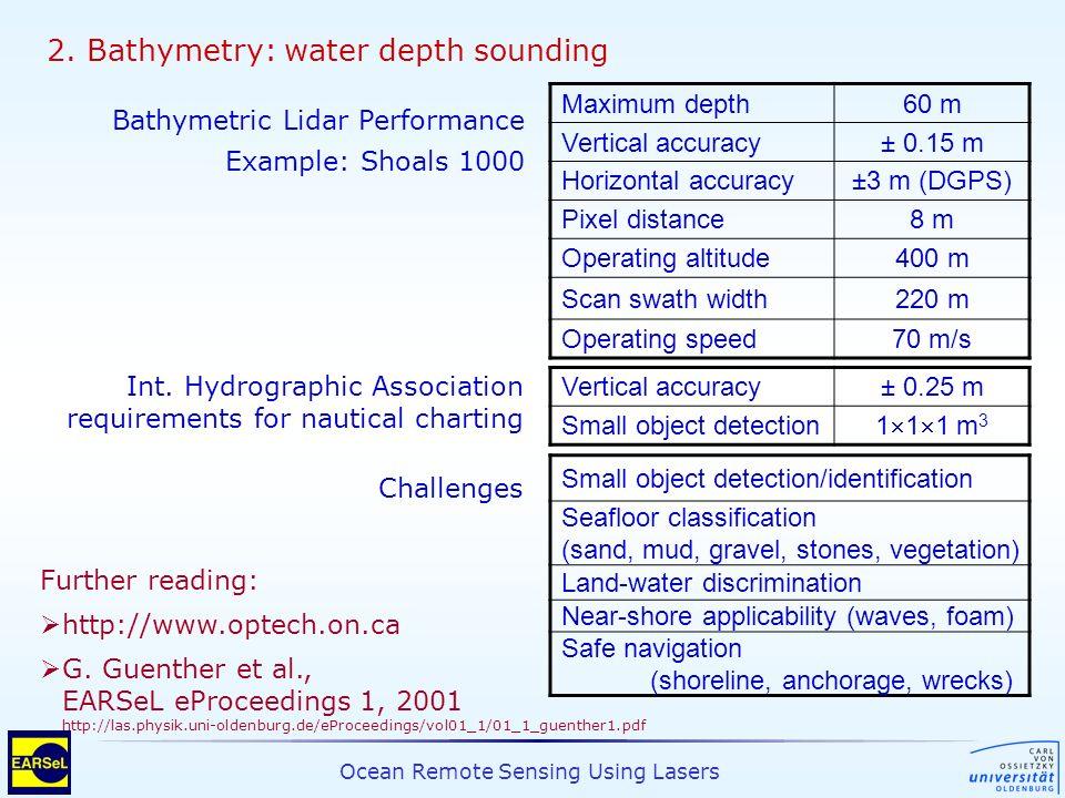 Ocean Remote Sensing Using Lasers 2. Bathymetry: water depth sounding Maximum depth60 m Vertical accuracy± 0.15 m Horizontal accuracy±3 m (DGPS) Pixel