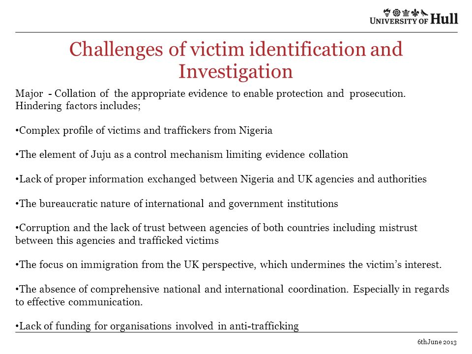 Challenges of victim identification and Investigation Major - Collation of the appropriate evidence to enable protection and prosecution. Hindering fa