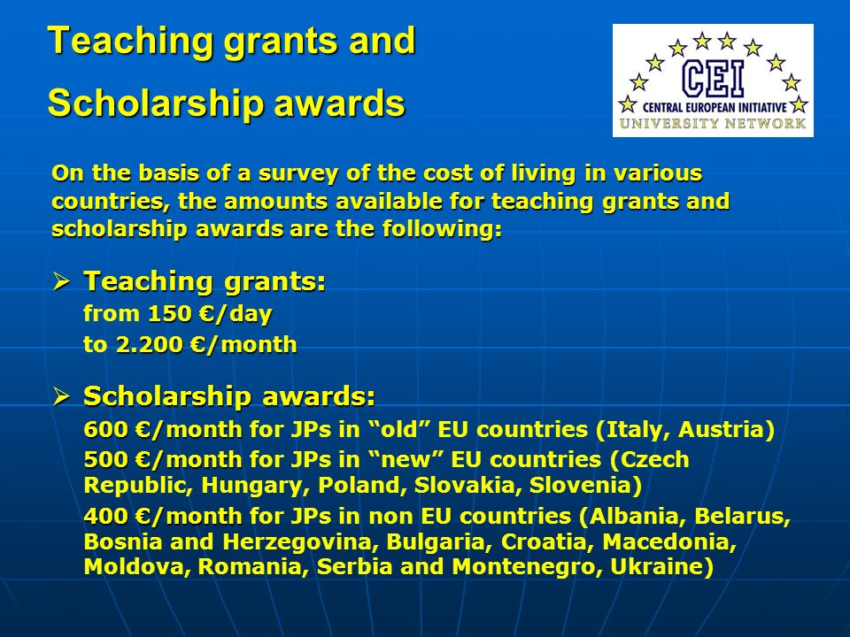 Teaching grants and Scholarship awards On the basis of a survey of the cost of living in various countries, the amounts available for teaching grants