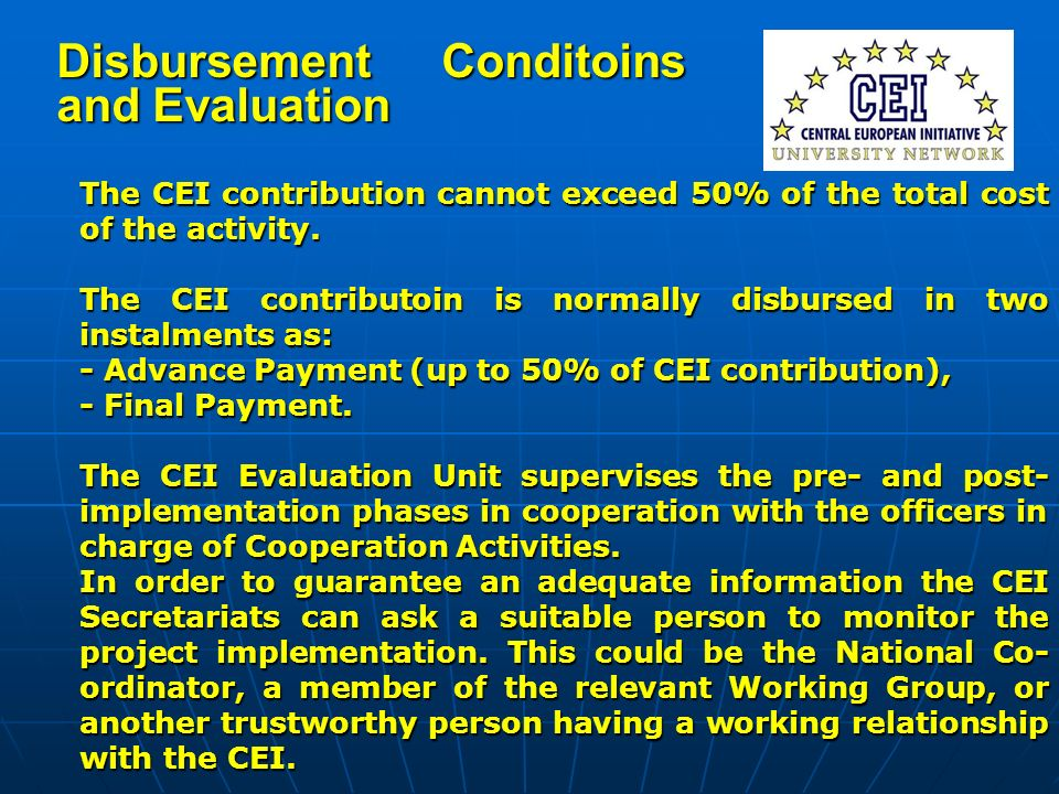 Disbursement Conditoins and Evaluation The CEI contribution cannot exceed 50% of the total cost of the activity. The CEI contributoin is normally disb