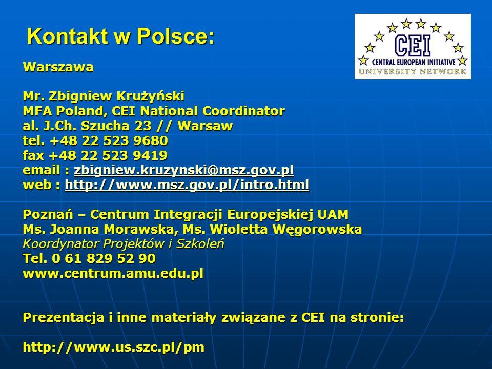 Kontakt w Polsce: Warszawa Mr. Zbigniew Krużyński MFA Poland, CEI National Coordinator al. J.Ch. Szucha 23 // Warsaw tel. +48 22 523 9680 fax +48 22 5