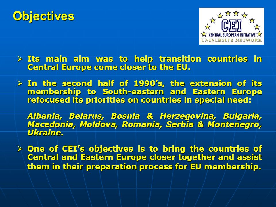 Its main aim was to help transition countries in Central Europe come closer to the EU. Its main aim was to help transition countries in Central Europe