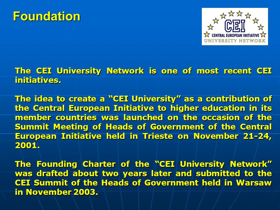 Foundation The CEI University Network is one of most recent CEI initiatives. The idea to create a CEI University as a contribution of the Central Euro