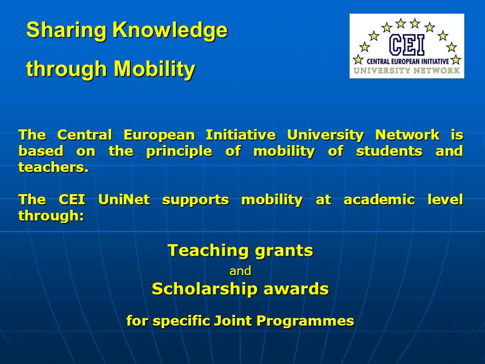 Sharing Knowledge through Mobility The Central European Initiative University Network is based on the principle of mobility of students and teachers.