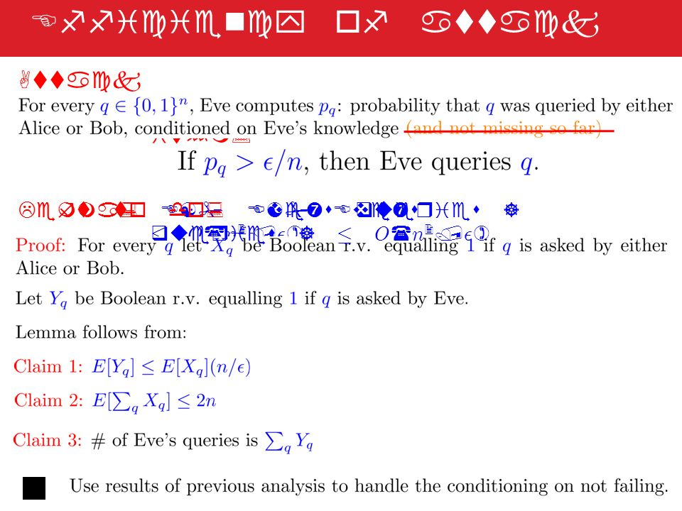 Attack Algor ithm: Efficiency of attack Lemma: E[# Eves queries ] · O ( n 2 / ² ) Left to do: E[# Eves queries ] · O ( n 2 / ² )