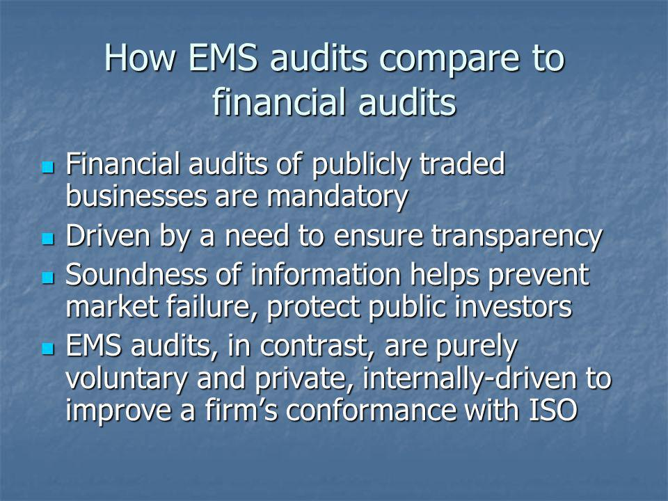How EMS audits compare to financial audits Financial audits of publicly traded businesses are mandatory Financial audits of publicly traded businesses