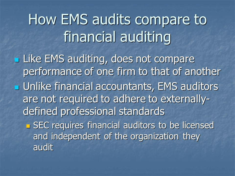 How EMS audits compare to financial auditing Like EMS auditing, does not compare performance of one firm to that of another Like EMS auditing, does no