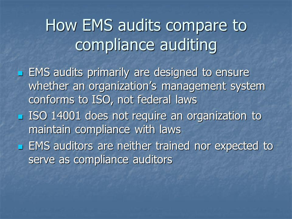How EMS audits compare to compliance auditing EMS audits primarily are designed to ensure whether an organizations management system conforms to ISO,