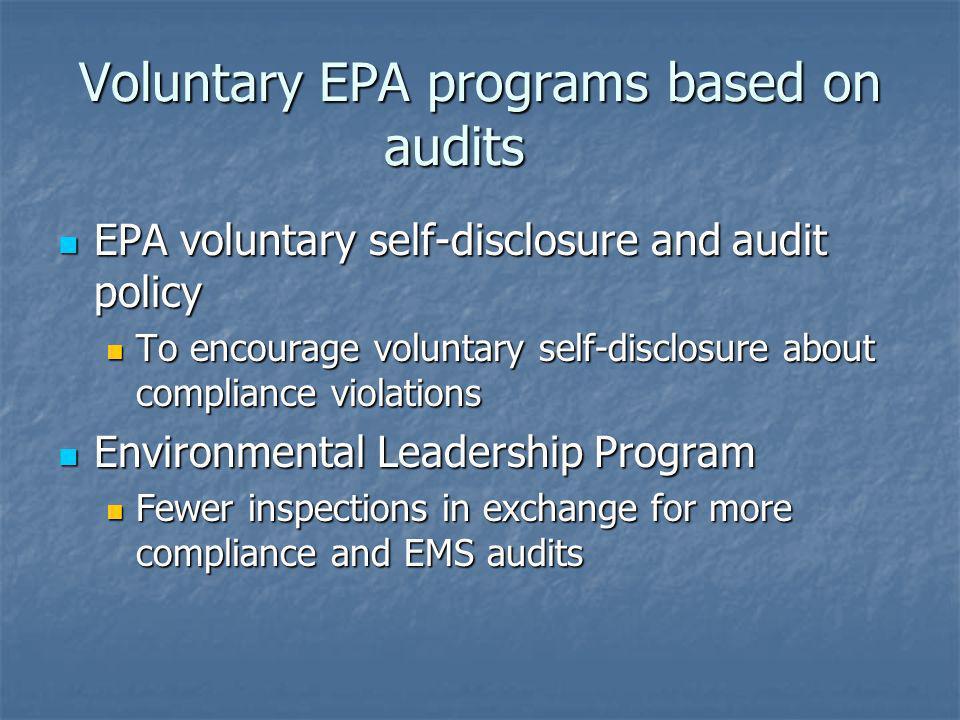 Voluntary EPA programs based on audits EPA voluntary self-disclosure and audit policy EPA voluntary self-disclosure and audit policy To encourage volu