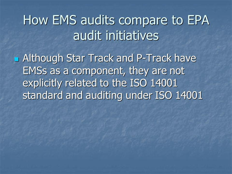 How EMS audits compare to EPA audit initiatives Although Star Track and P-Track have EMSs as a component, they are not explicitly related to the ISO 1
