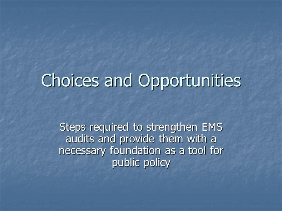 Choices and Opportunities Steps required to strengthen EMS audits and provide them with a necessary foundation as a tool for public policy