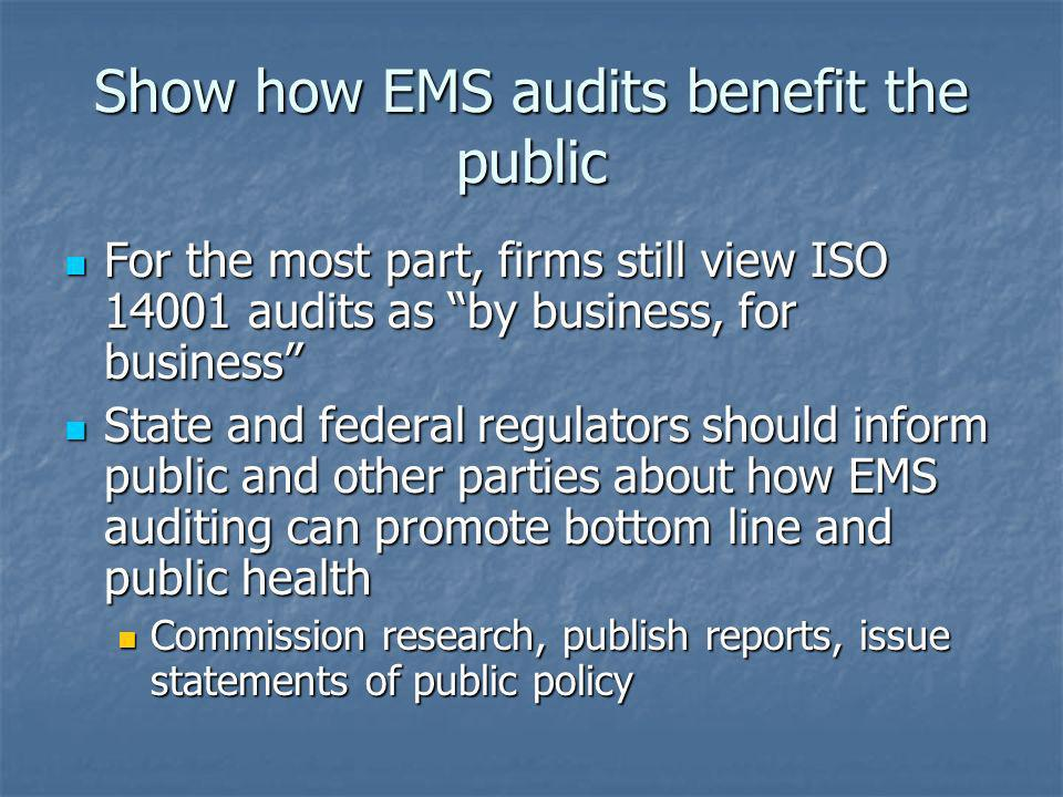 Show how EMS audits benefit the public For the most part, firms still view ISO 14001 audits as by business, for business For the most part, firms stil
