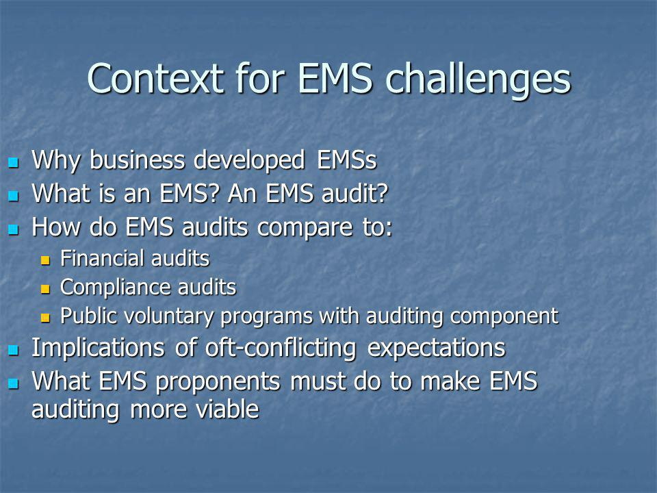 Context for EMS challenges Why business developed EMSs Why business developed EMSs What is an EMS? An EMS audit? What is an EMS? An EMS audit? How do