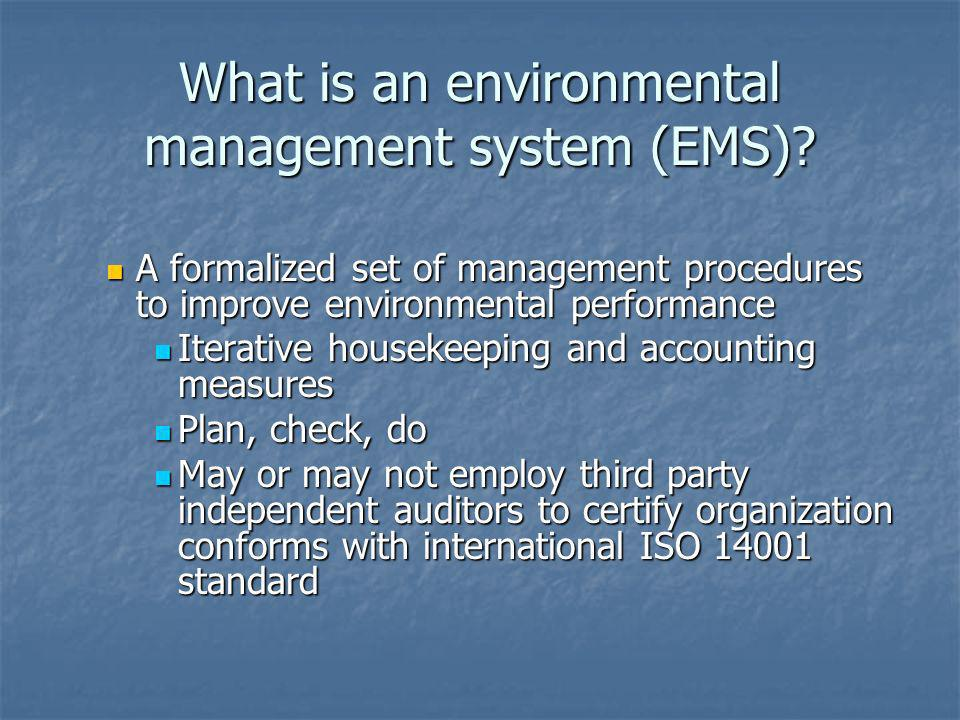 What is an environmental management system (EMS)? A formalized set of management procedures to improve environmental performance A formalized set of m