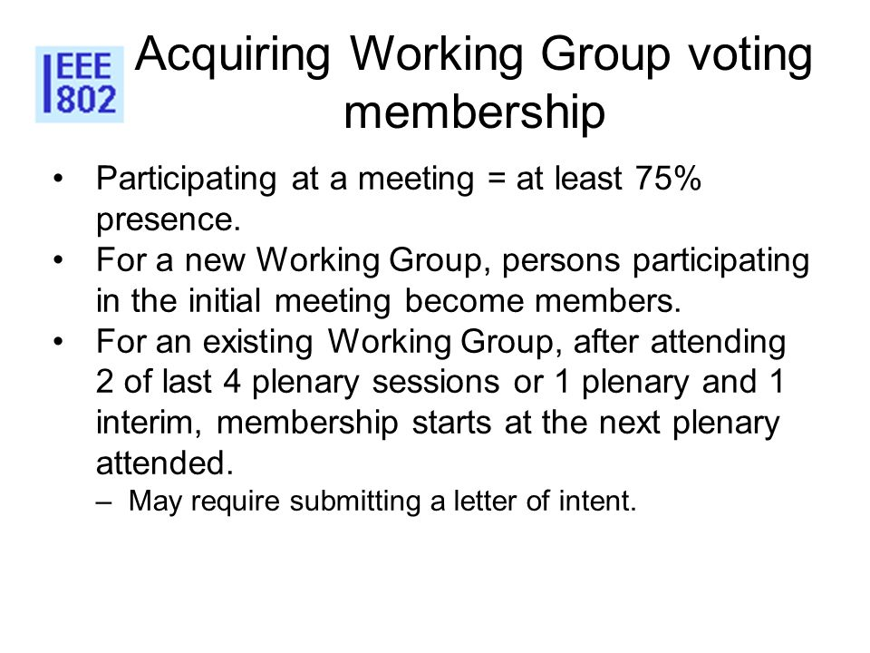 Acquiring Working Group voting membership Participating at a meeting = at least 75% presence. For a new Working Group, persons participating in the in