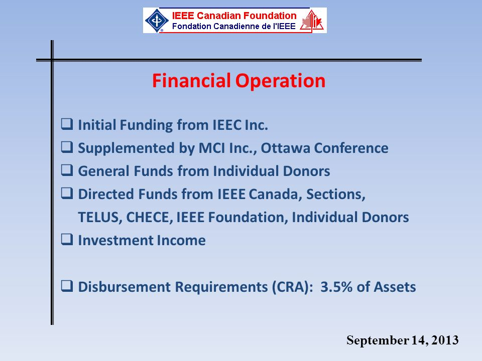 September 14, 2013 Financial Operation Initial Funding from IEEC Inc. Supplemented by MCI Inc., Ottawa Conference General Funds from Individual Donors