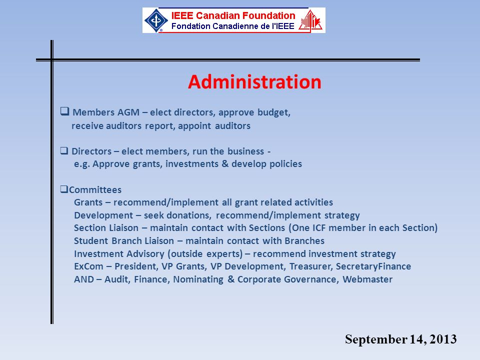 September 14, 2013 Administration Members AGM – elect directors, approve budget, receive auditors report, appoint auditors Directors – elect members, run the business - e.g.