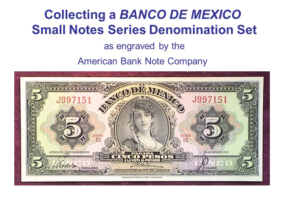 Collecting a BANCO DE MEXICO Small Notes Series Denomination Set as engraved by the American Bank Note Company