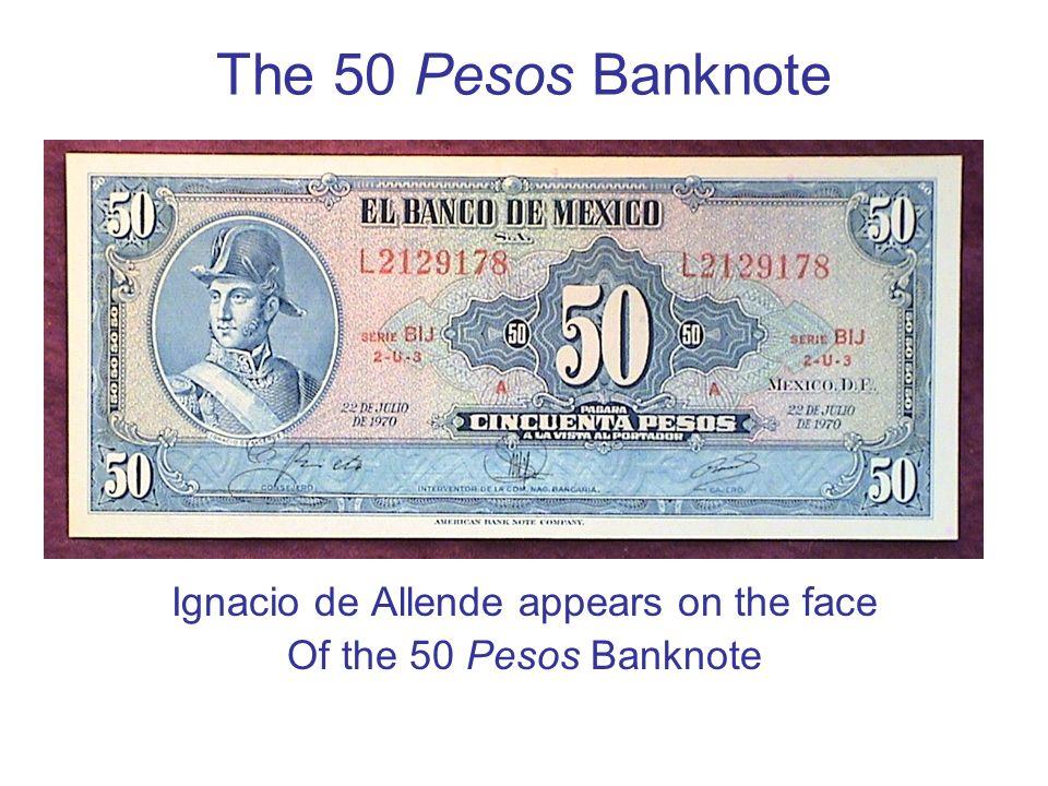 The 50 Pesos Banknote Ignacio de Allende appears on the face Of the 50 Pesos Banknote