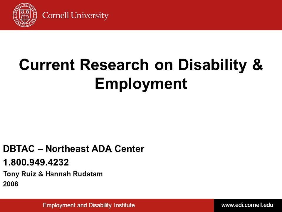 © Disability Business Technical Assistance CenterNortheast 1 Current Research on Disability & Employment Employment and Disability Institute www.edi.c