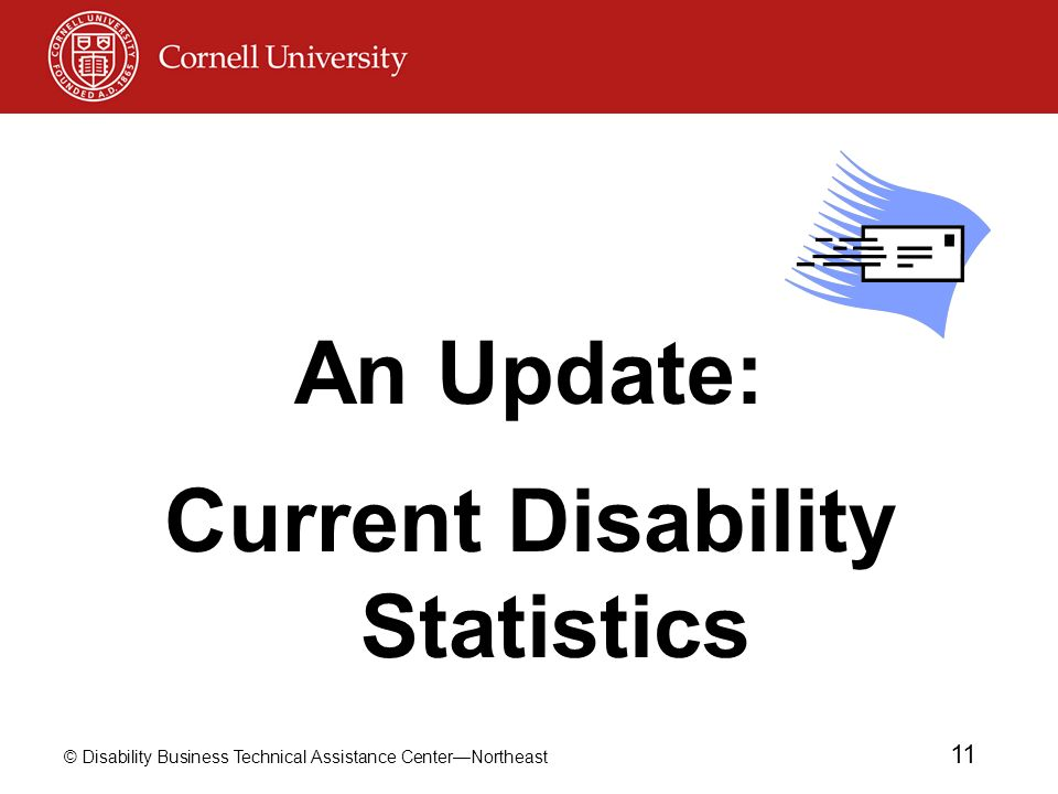 © Disability Business Technical Assistance CenterNortheast 11 An Update: Current Disability Statistics