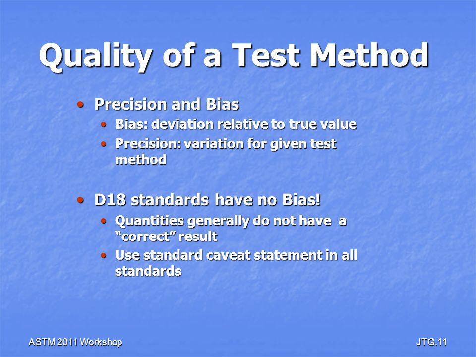 ASTM 2011 WorkshopJTG.11 Quality of a Test Method Precision and Bias Precision and Bias Bias: deviation relative to true value Bias: deviation relativ
