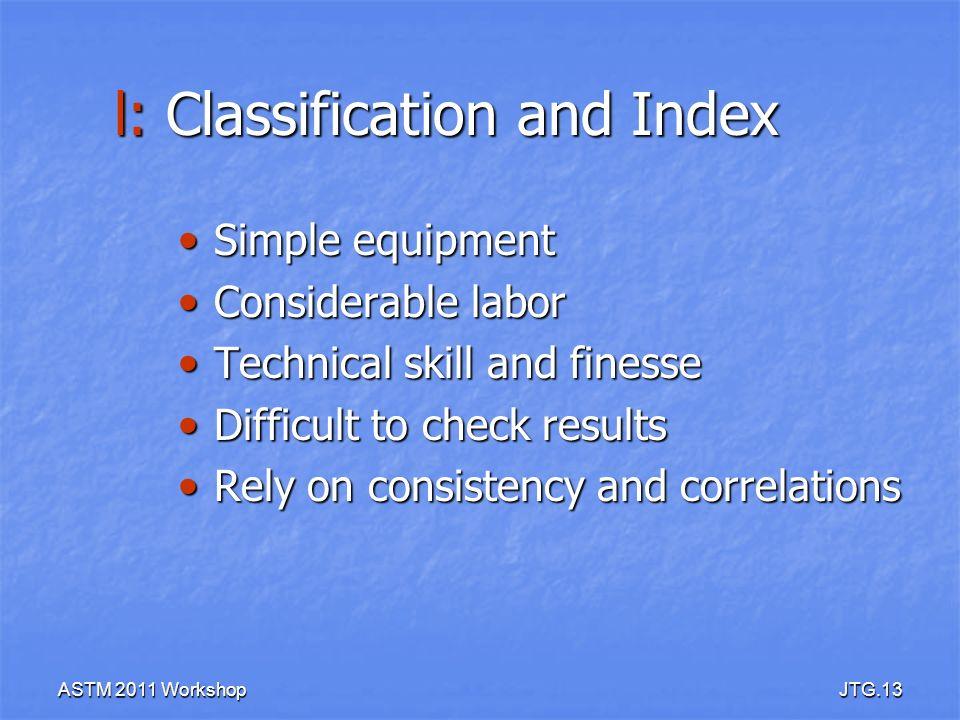 ASTM 2011 WorkshopJTG.13 l: Classification and Index Simple equipment Simple equipment Considerable labor Considerable labor Technical skill and fines