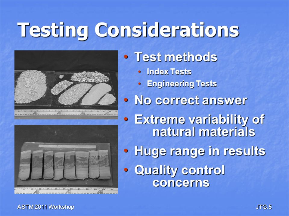 ASTM 2011 WorkshopJTG.5 Testing Considerations Test methods Test methods Index Tests Index Tests Engineering Tests Engineering Tests No correct answer