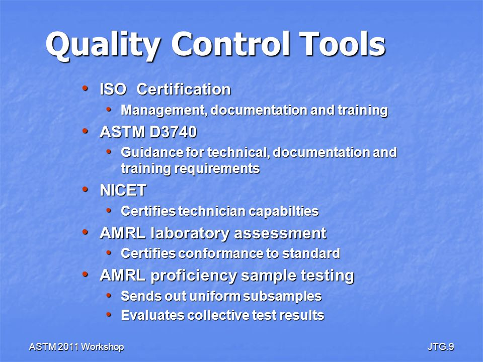 ASTM 2011 WorkshopJTG.9 Quality Control Tools ISO Certification ISO Certification Management, documentation and training Management, documentation and