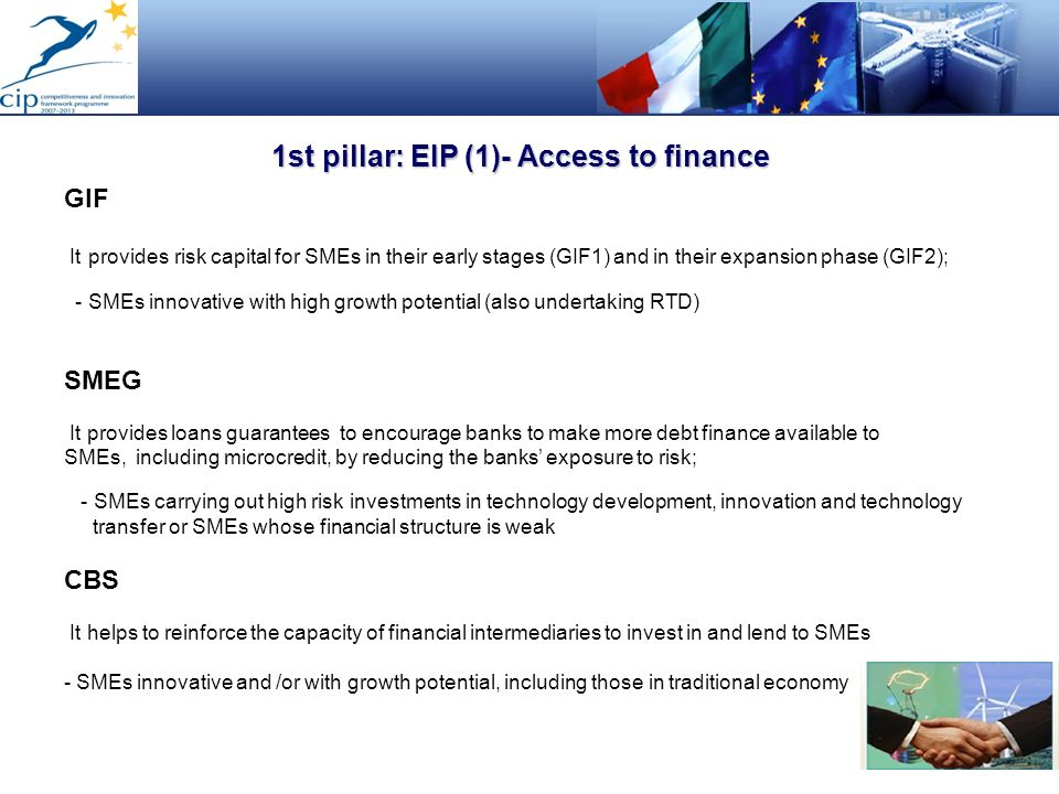 1st pillar: EIP (1)- Access to finance GIF It provides risk capital for SMEs in their early stages (GIF1) and in their expansion phase (GIF2); - SMEs