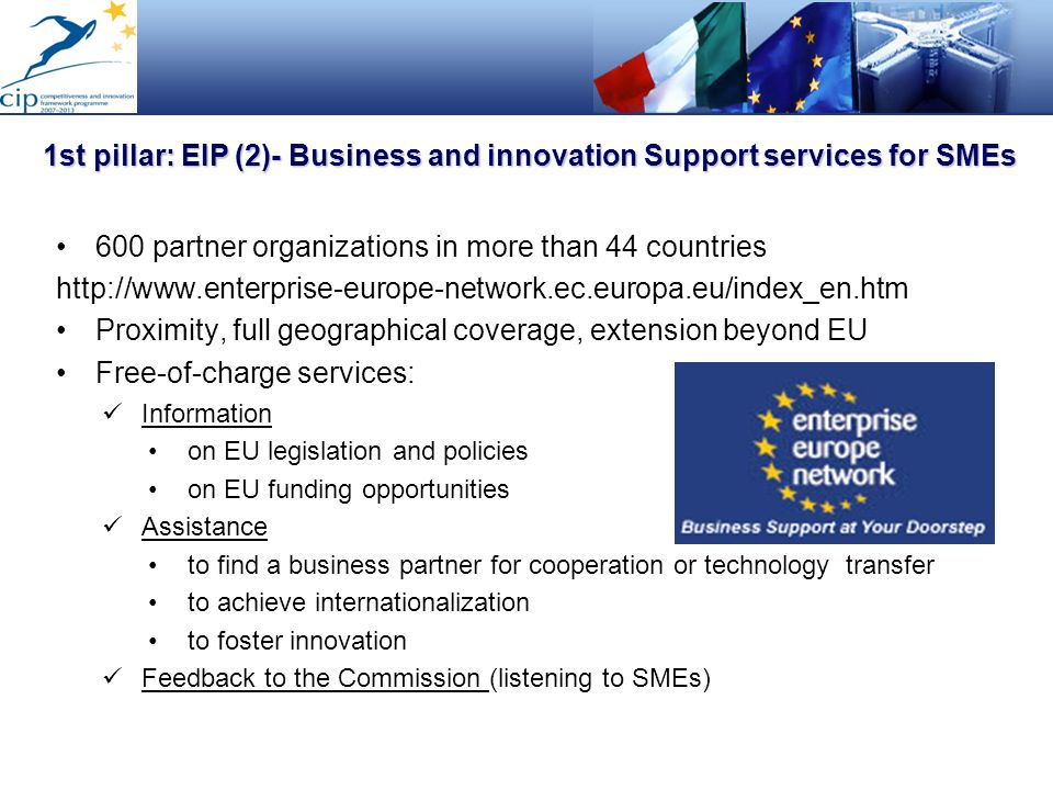 600 partner organizations in more than 44 countries http://www.enterprise-europe-network.ec.europa.eu/index_en.htm Proximity, full geographical covera