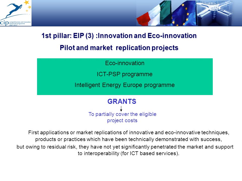 1st pillar: EIP (3) :Innovation and Eco-innovation Pilot and market replication projects Eco-innovation ICT-PSP programme Intelligent Energy Europe pr