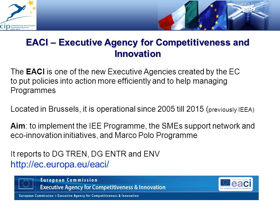 The EACI is one of the new Executive Agencies created by the EC to put policies into action more efficiently and to help managing Programmes Located i