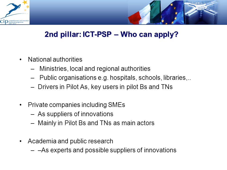 National authorities – Ministries, local and regional authorities – Public organisations e.g. hospitals, schools, libraries,.. –Drivers in Pilot As, k