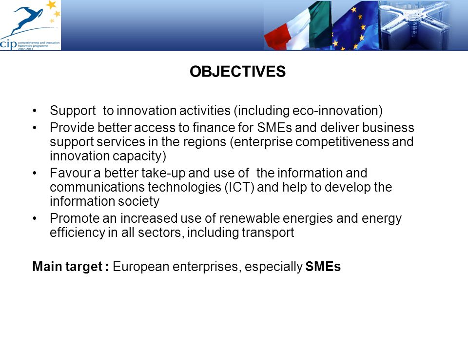 OBJECTIVES Support to innovation activities (including eco-innovation) Provide better access to finance for SMEs and deliver business support services