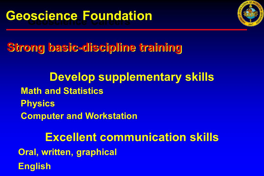 Geoscience Careers Geoscience Foundation Strong basic-discipline training Develop supplementary skills Math and Statistics Computer and Workstation Ex