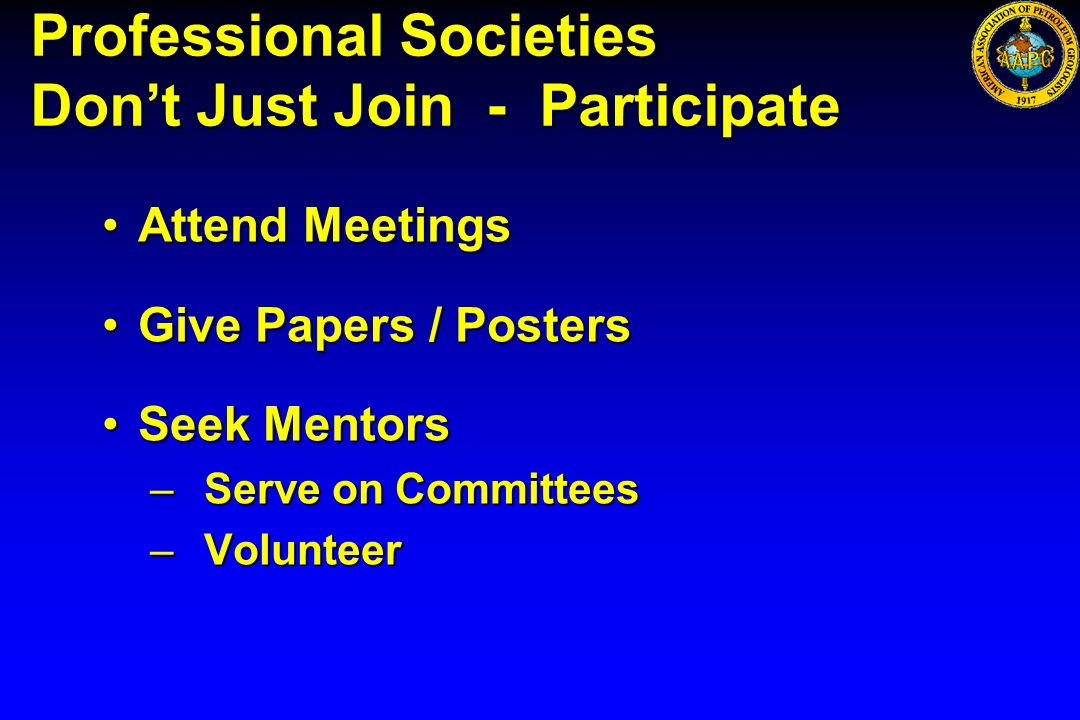 Professional Societies Dont Just Join - Participate Attend MeetingsAttend Meetings Give Papers / PostersGive Papers / Posters Seek MentorsSeek Mentors