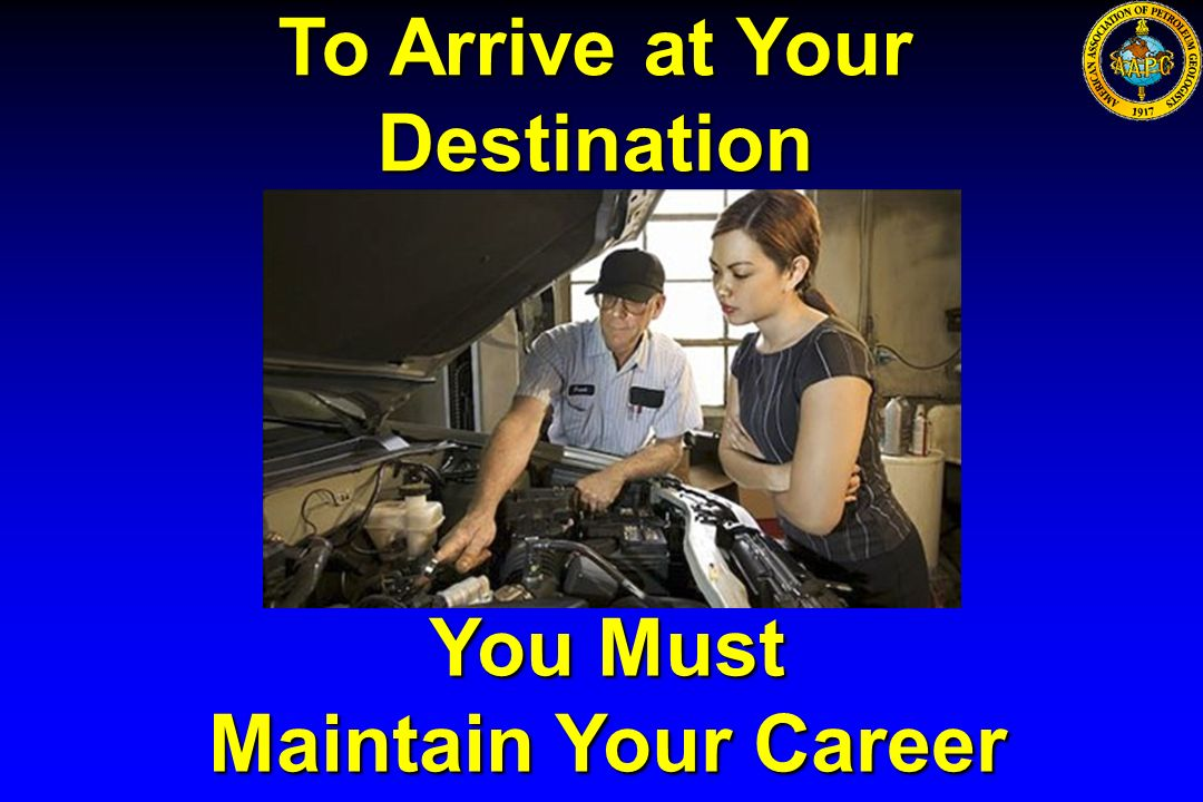 To Arrive at Your Destination You Must Maintain Your Career