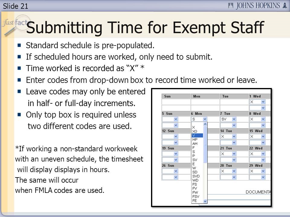 Slide 21 Submitting Time for Exempt Staff Standard schedule is pre-populated. If scheduled hours are worked, only need to submit. Time worked is recor