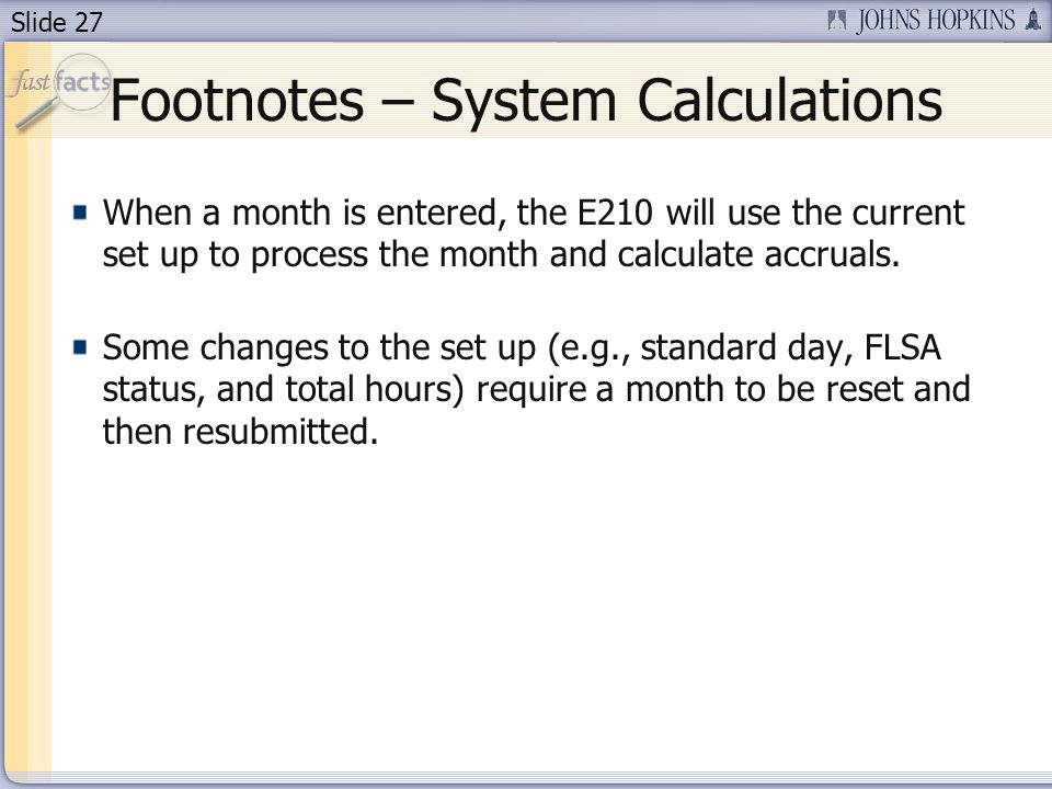 Slide 27 Footnotes – System Calculations When a month is entered, the E210 will use the current set up to process the month and calculate accruals. So