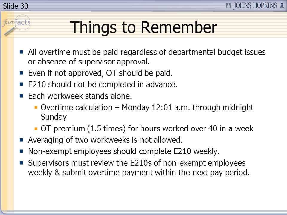 Slide 30 Things to Remember All overtime must be paid regardless of departmental budget issues or absence of supervisor approval. Even if not approved