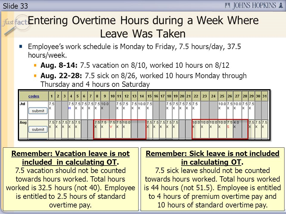 Slide 33 Entering Overtime Hours during a Week Where Leave Was Taken Remember: Vacation leave is not included in calculating OT. 7.5 vacation should n